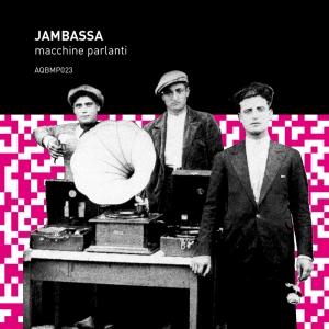 Aquietbump / Jambassa / Macchine Parlanti
