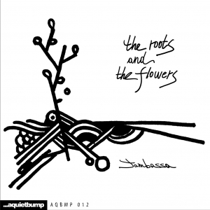 Aquietbump / Jambassa / The roots and the flowers